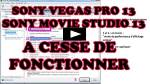 sony vegas pro 13 movie studio 13 a cesse de fonctionner
